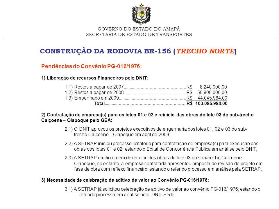 GOVERNO DO ESTADO DO AMAPÁ SECRETARIA DE ESTADO DE TRANSPORTES CONSTRUÇÃO DA RODOVIA BR-156 ( TRECHO NORTE ) Pendências do Convênio PG-016/1976: 1) Li