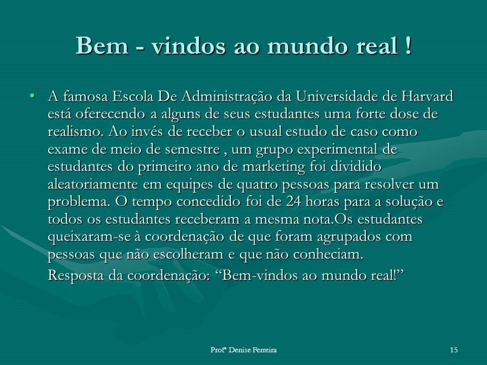Profª Denise Ferreira15 Bem - vindos ao mundo real ! A famosa Escola De Administração da Universidade de Harvard está oferecendo a alguns de seus estu