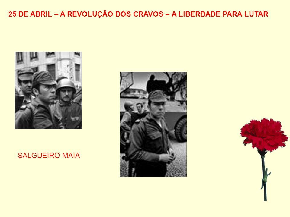 25 DE ABRIL – A REVOLUÇÃO DOS CRAVOS – A LIBERDADE PARA LUTAR SALGUEIRO MAIA