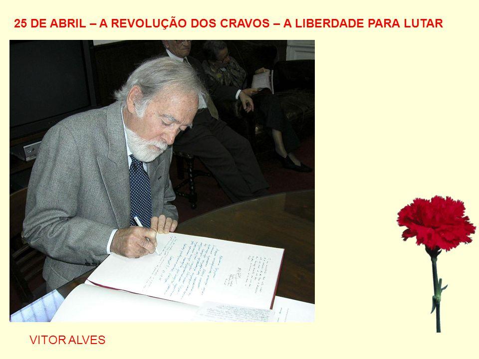25 DE ABRIL – A REVOLUÇÃO DOS CRAVOS – A LIBERDADE PARA LUTAR VITOR ALVES