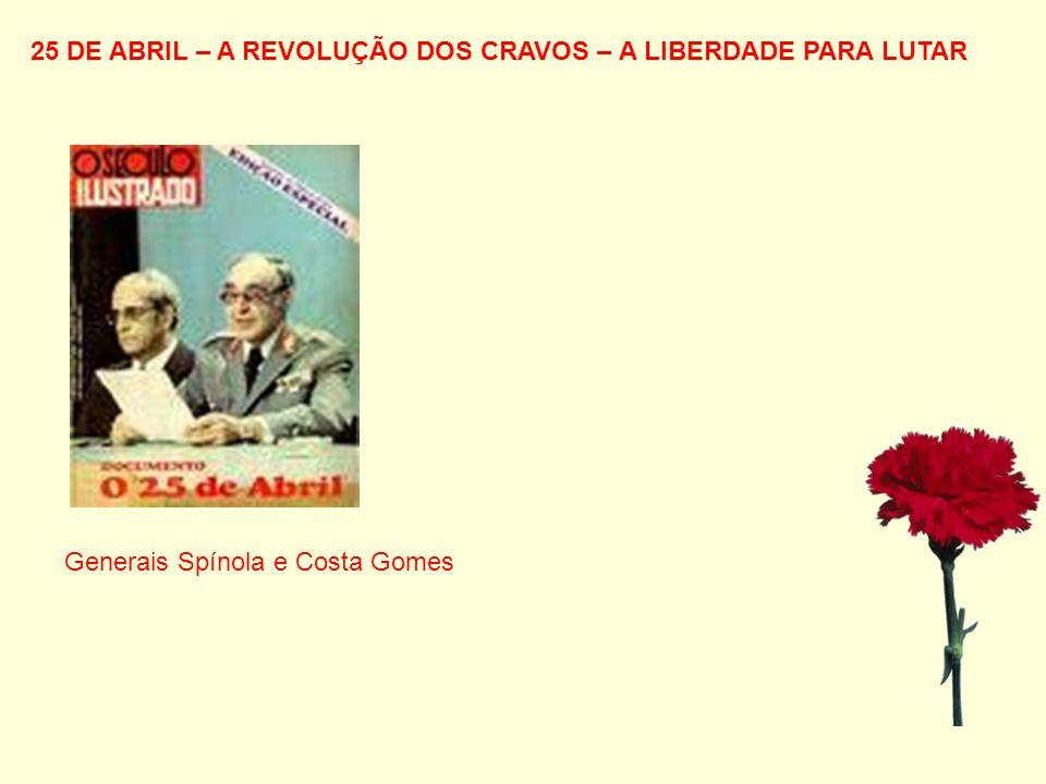 25 DE ABRIL – A REVOLUÇÃO DOS CRAVOS – A LIBERDADE PARA LUTAR Generais Spínola e Costa Gomes
