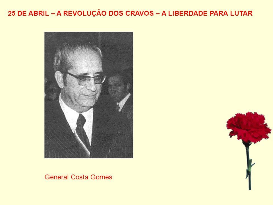 25 DE ABRIL – A REVOLUÇÃO DOS CRAVOS – A LIBERDADE PARA LUTAR General Costa Gomes
