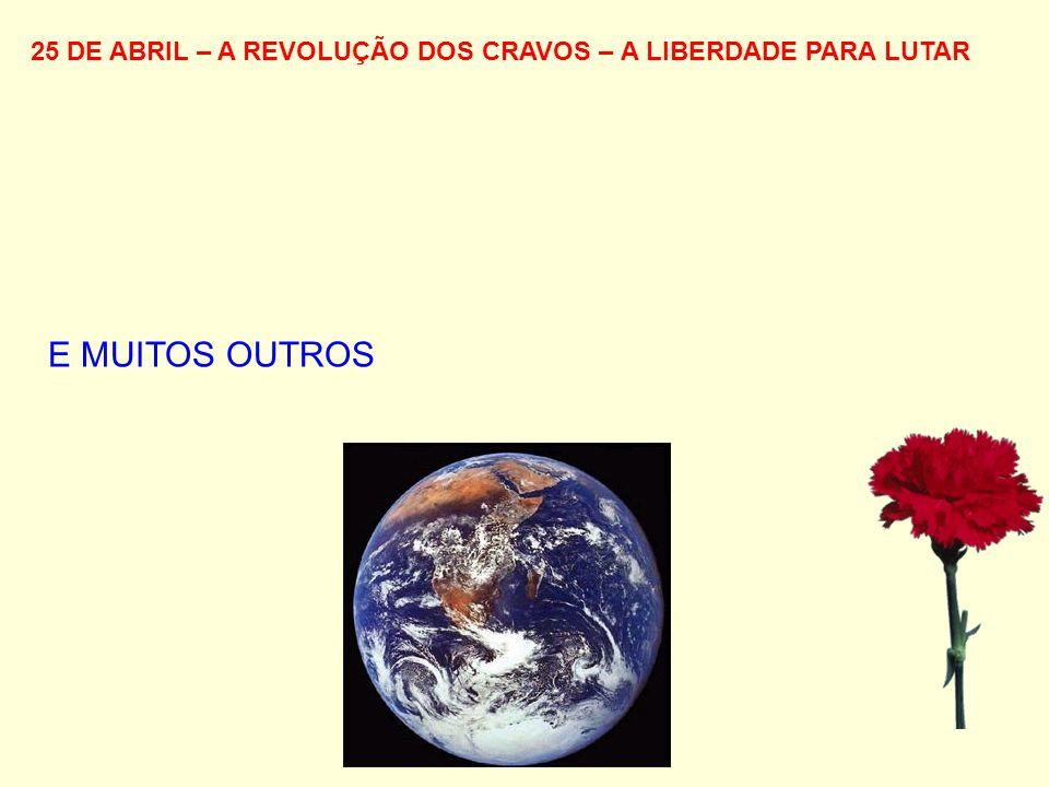 25 DE ABRIL – A REVOLUÇÃO DOS CRAVOS – A LIBERDADE PARA LUTAR E MUITOS OUTROS