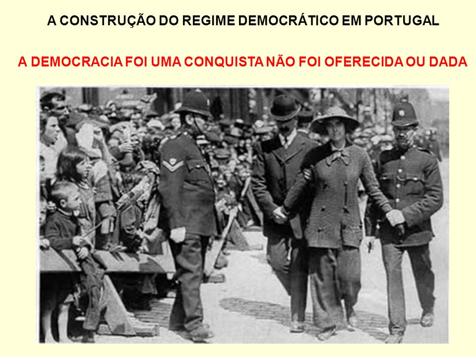 A CONSTRUÇÃO DO REGIME DEMOCRÁTICO EM PORTUGAL A DEMOCRACIA FOI UMA CONQUISTA NÃO FOI OFERECIDA OU DADA