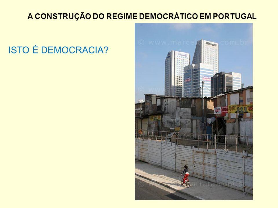 A CONSTRUÇÃO DO REGIME DEMOCRÁTICO EM PORTUGAL ISTO É DEMOCRACIA?