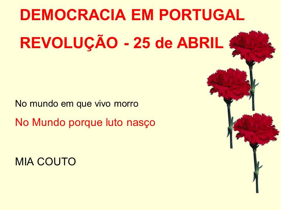 No mundo em que vivo morro No Mundo porque luto nasço MIA COUTO DEMOCRACIA EM PORTUGAL REVOLUÇÃO - 25 de ABRIL