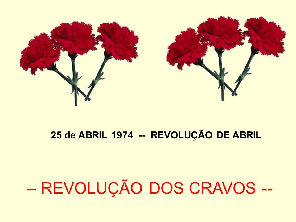 25 de ABRIL 1974 -- REVOLUÇÃO DE ABRIL – REVOLUÇÃO DOS CRAVOS --