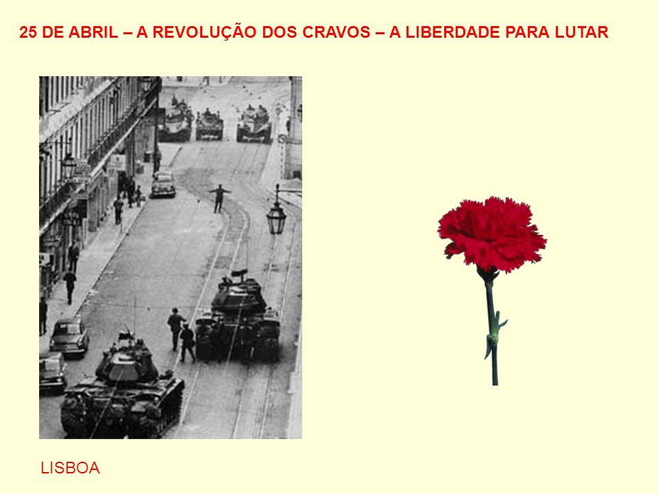 25 DE ABRIL – A REVOLUÇÃO DOS CRAVOS – A LIBERDADE PARA LUTAR LISBOA