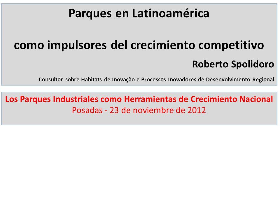 Parques en Latinoamérica como impulsores del crecimiento competitivo Roberto Spolidoro Consultor sobre Habitats de Inovação e Processos Inovadores de