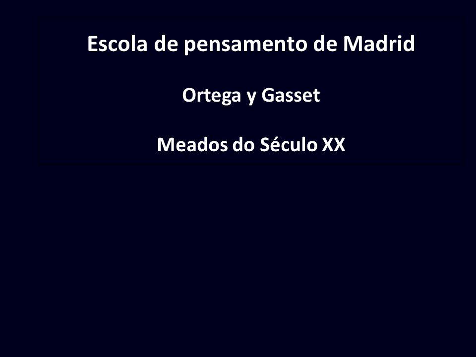 Escola de pensamento de Madrid Ortega y Gasset Meados do Século XX