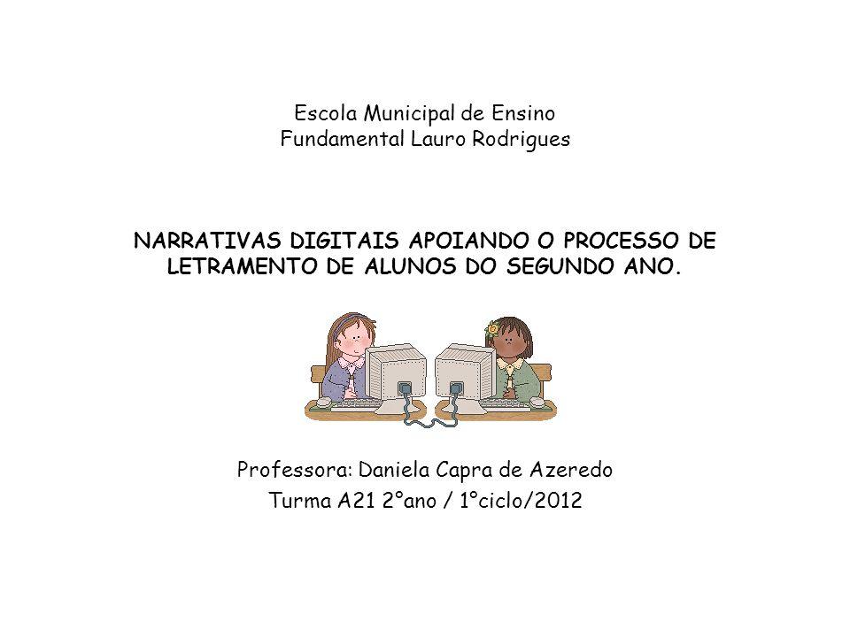 Escola Municipal de Ensino Fundamental Lauro Rodrigues NARRATIVAS DIGITAIS APOIANDO O PROCESSO DE LETRAMENTO DE ALUNOS DO SEGUNDO ANO. Professora: Dan