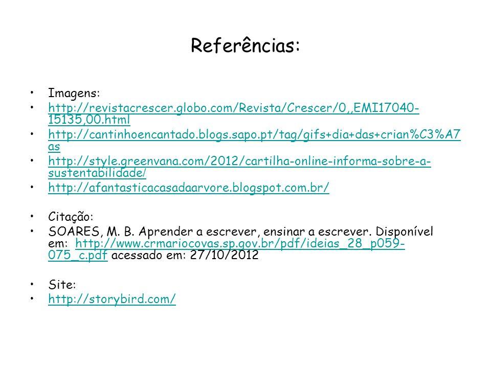 Referências: Imagens: http://revistacrescer.globo.com/Revista/Crescer/0,,EMI17040- 15135,00.htmlhttp://revistacrescer.globo.com/Revista/Crescer/0,,EMI