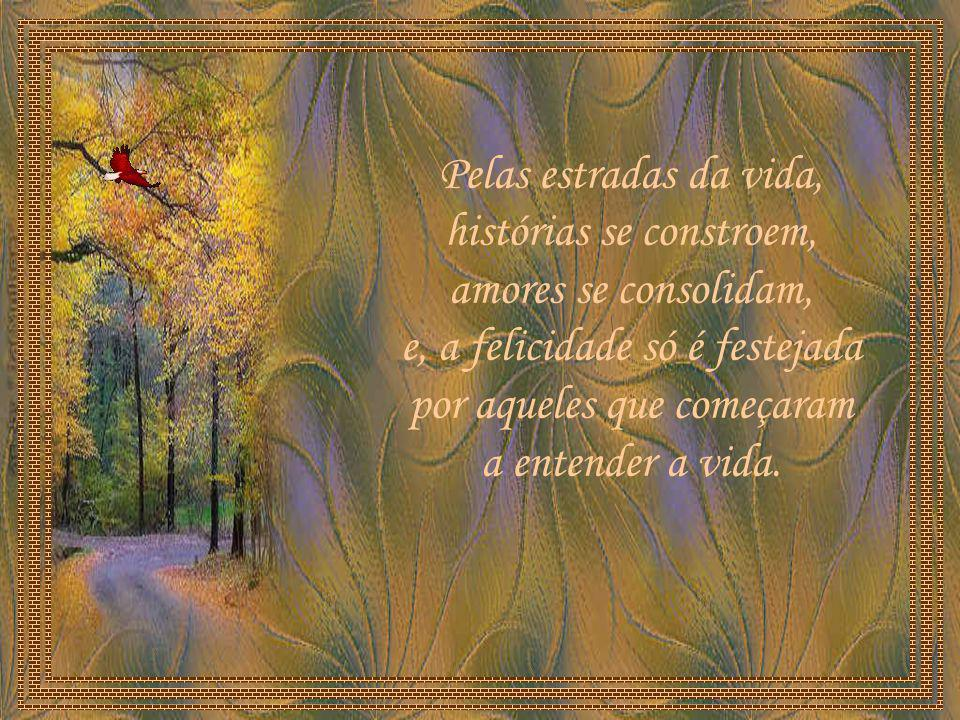 Não há dor sem aprendizado, não há alegria sem brilho, não há carinho sem aconchego, não há amizade sem ombro.