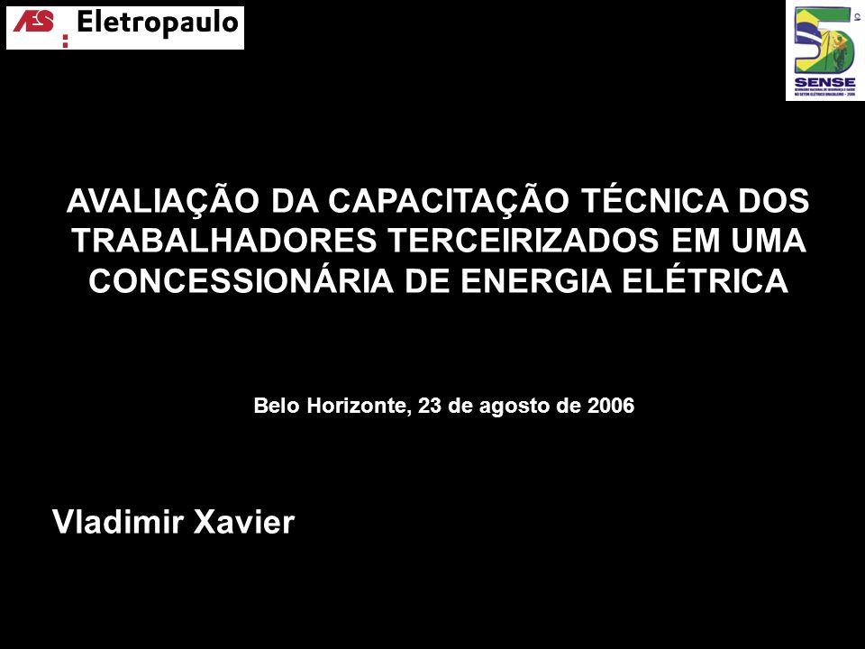 AVALIAÇÃO DA CAPACITAÇÃO TÉCNICA DOS TRABALHADORES TERCEIRIZADOS EM UMA CONCESSIONÁRIA DE ENERGIA ELÉTRICA Vladimir Xavier Belo Horizonte, 23 de agost