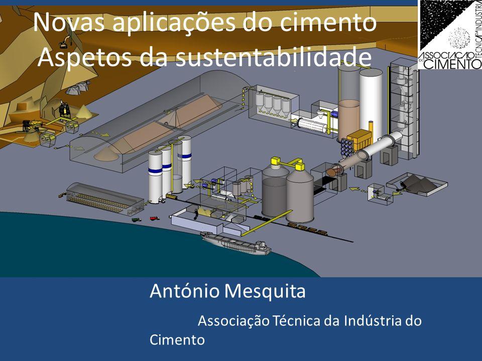 Novas aplicações do cimento Aspetos da sustentabilidade António Mesquita Associação Técnica da Indústria do Cimento
