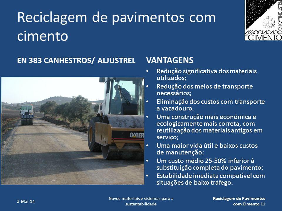 Reciclagem de pavimentos com cimento EN 383 CANHESTROS/ ALJUSTREL VANTAGENS Redução significativa dos materiais utilizados; Redução dos meios de trans