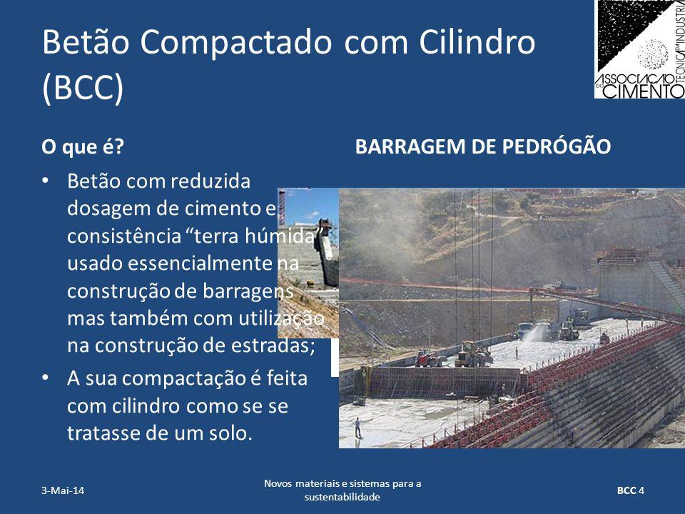 Betão Compactado com Cilindro (BCC) O que é? Betão com reduzida dosagem de cimento e consistência terra húmida usado essencialmente na construção de b