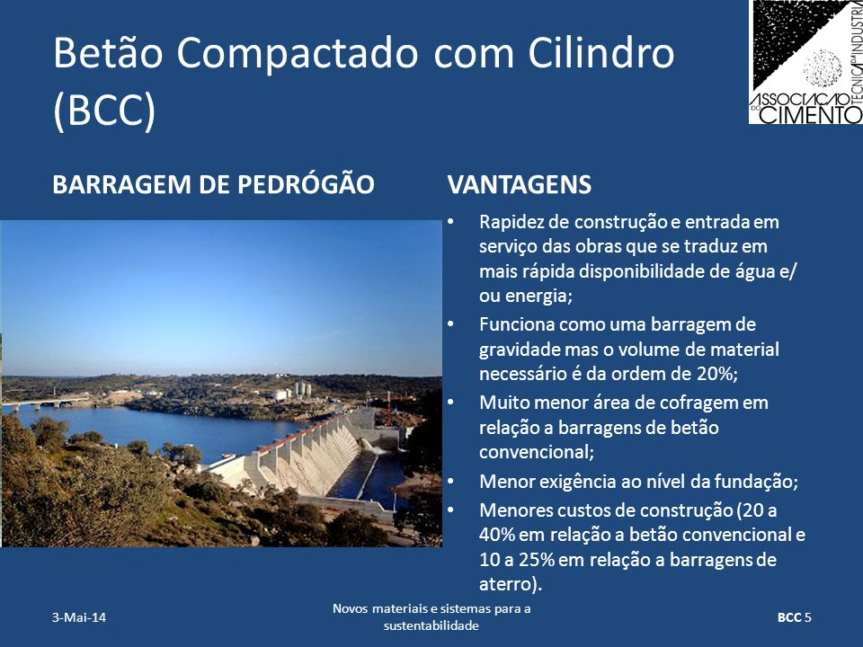 Betão Compactado com Cilindro (BCC) BARRAGEM DE PEDRÓGÃOVANTAGENS Rapidez de construção e entrada em serviço das obras que se traduz em mais rápida di