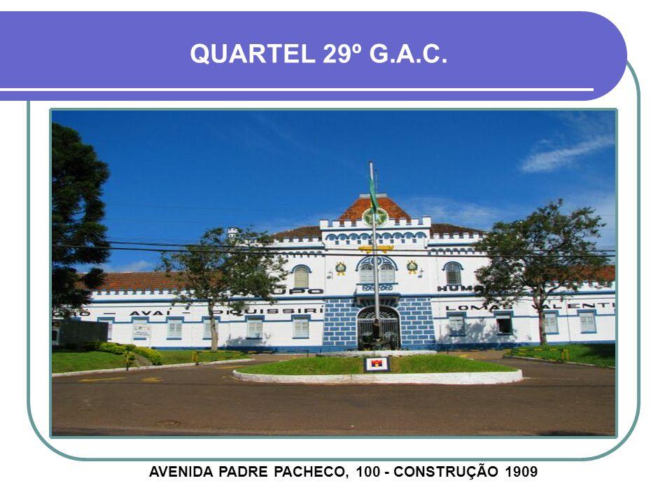 QUARTEL 29º G.A.C. AVENIDA PADRE PACHECO, 100 - CONSTRUÇÃO 1909