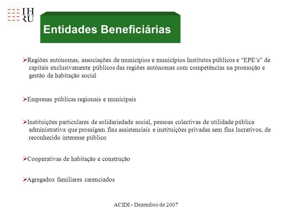 ACIDI - Dezembro de 2007 Entidades Beneficiárias Regiões autónomas, associações de municípios e municípios Institutos públicos e EPEs de capitais excl