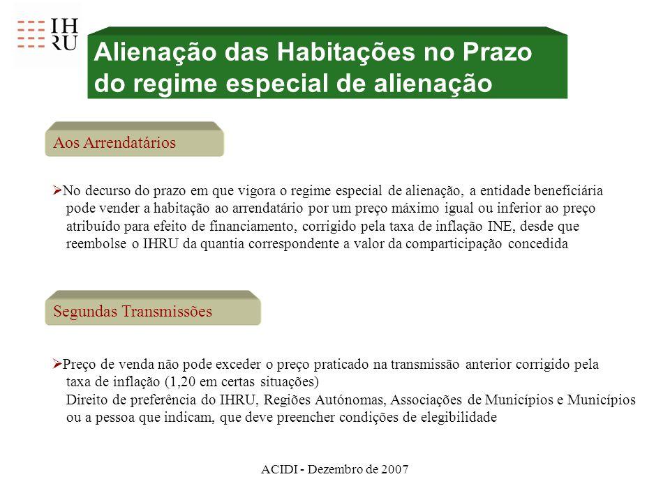ACIDI - Dezembro de 2007 Alienação das Habitações no Prazo do regime especial de alienação Aos Arrendatários No decurso do prazo em que vigora o regim