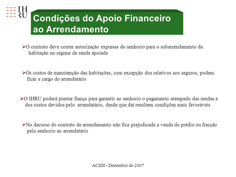 ACIDI - Dezembro de 2007 Condições do Apoio Financeiro ao Arrendamento O contrato deve conter autorização expressa do senhorio para o subarrendamento