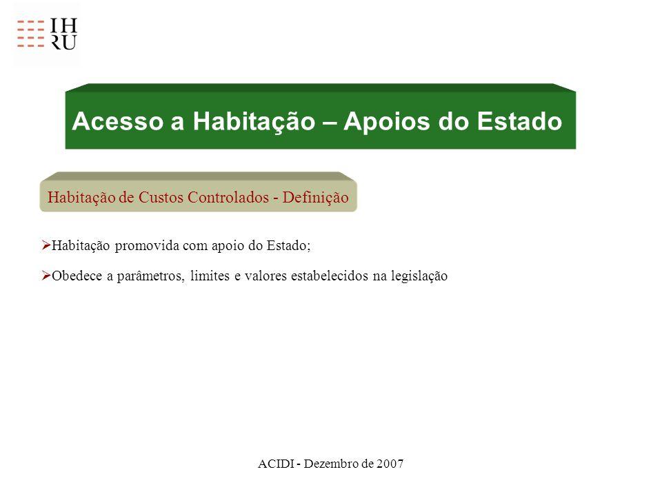 ACIDI - Dezembro de 2007 Acesso a Habitação – Apoios do Estado Habitação de Custos Controlados - Definição Habitação promovida com apoio do Estado; Ob