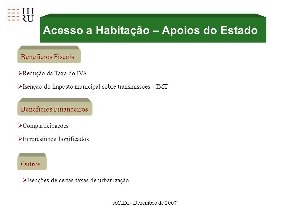 ACIDI - Dezembro de 2007 Benefícios Fiscais Redução da Taxa do IVA Isenção do imposto municipal sobre transmissões - IMT Benefícios Financeiros Compar