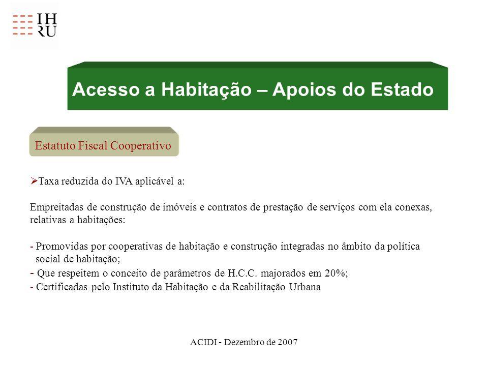 ACIDI - Dezembro de 2007 Estatuto Fiscal Cooperativo Taxa reduzida do IVA aplicável a: Empreitadas de construção de imóveis e contratos de prestação d