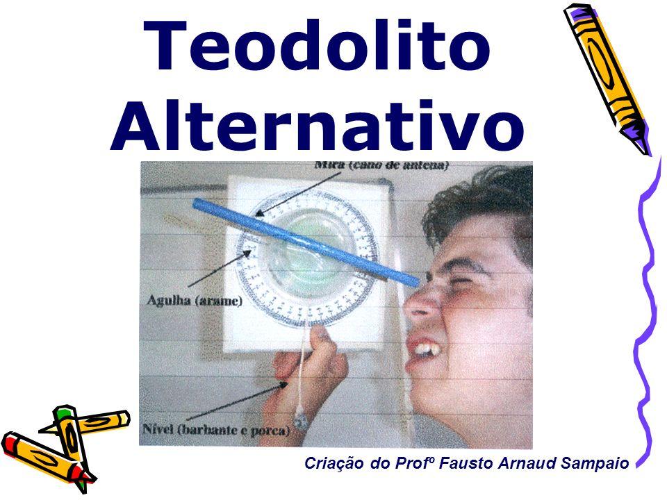 Teodolito Alternativo Criação do Profº Fausto Arnaud Sampaio