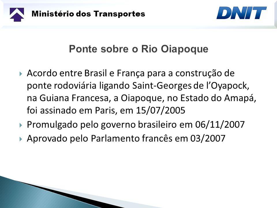 Ministério dos Transportes Acordo entre Brasil e França para a construção de ponte rodoviária ligando Saint-Georges de lOyapock, na Guiana Francesa, a