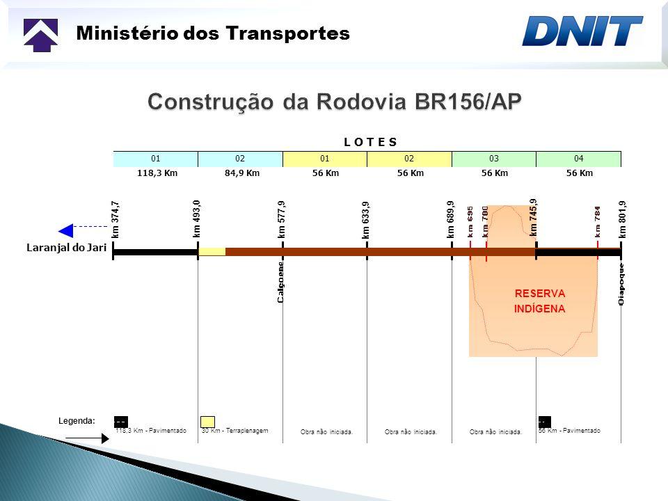 Ministério dos Transportes 010201020304 118,3 Km84,9 Km56 Km Legenda: 118,3 Km - Pavimentado 30 Km - Terraplenagem Obra não iniciada. 56 Km - Paviment