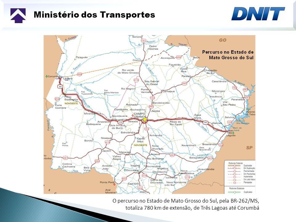 Ministério dos Transportes O percurso no Estado de Mato Grosso do Sul, pela BR-262/MS, totaliza 780 km de extensão, de Três Lagoas até Corumbá