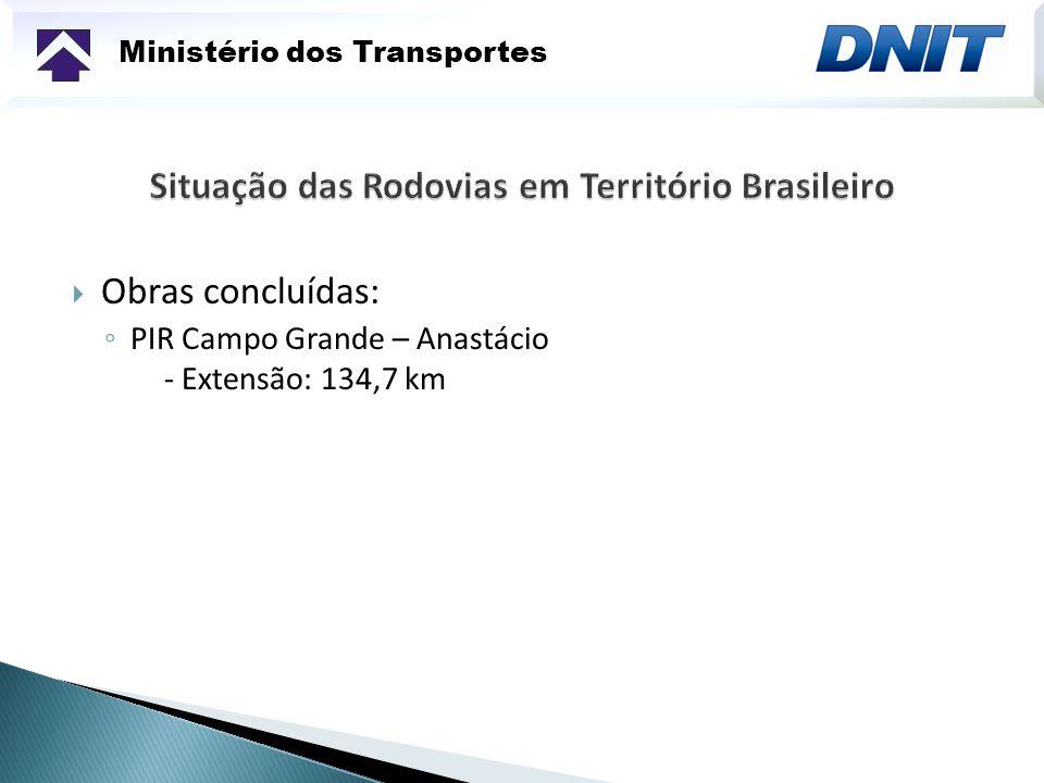 Ministério dos Transportes Obras concluídas: PIR Campo Grande – Anastácio - Extensão: 134,7 km