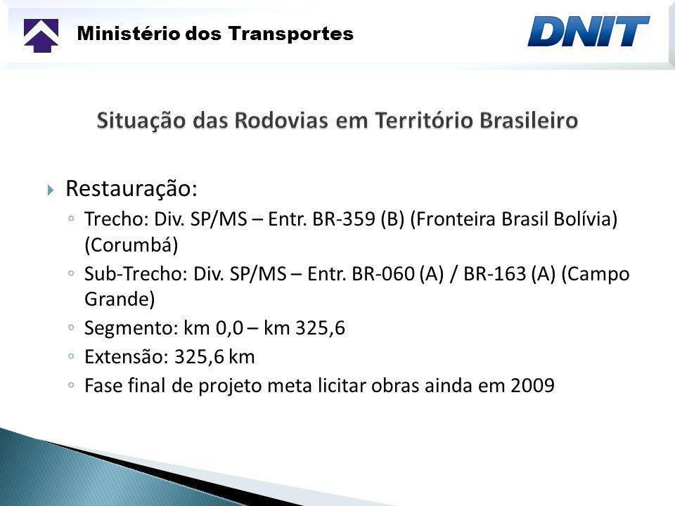 Ministério dos Transportes Restauração: Trecho: Div. SP/MS – Entr. BR-359 (B) (Fronteira Brasil Bolívia) (Corumbá) Sub-Trecho: Div. SP/MS – Entr. BR-0