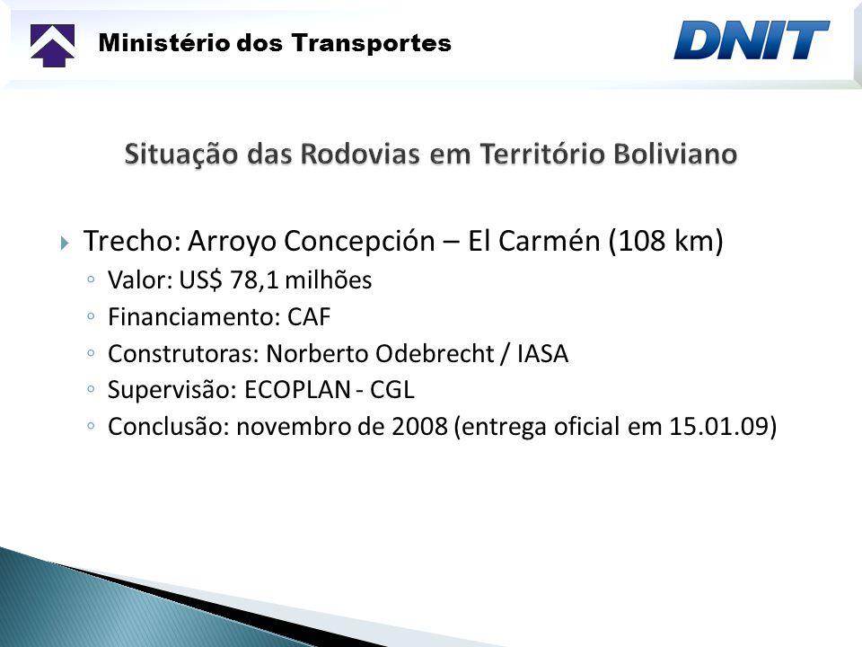 Ministério dos Transportes Trecho: Arroyo Concepción – El Carmén (108 km) Valor: US$ 78,1 milhões Financiamento: CAF Construtoras: Norberto Odebrecht / IASA Supervisão: ECOPLAN - CGL Conclusão: novembro de 2008 (entrega oficial em 15.01.09)