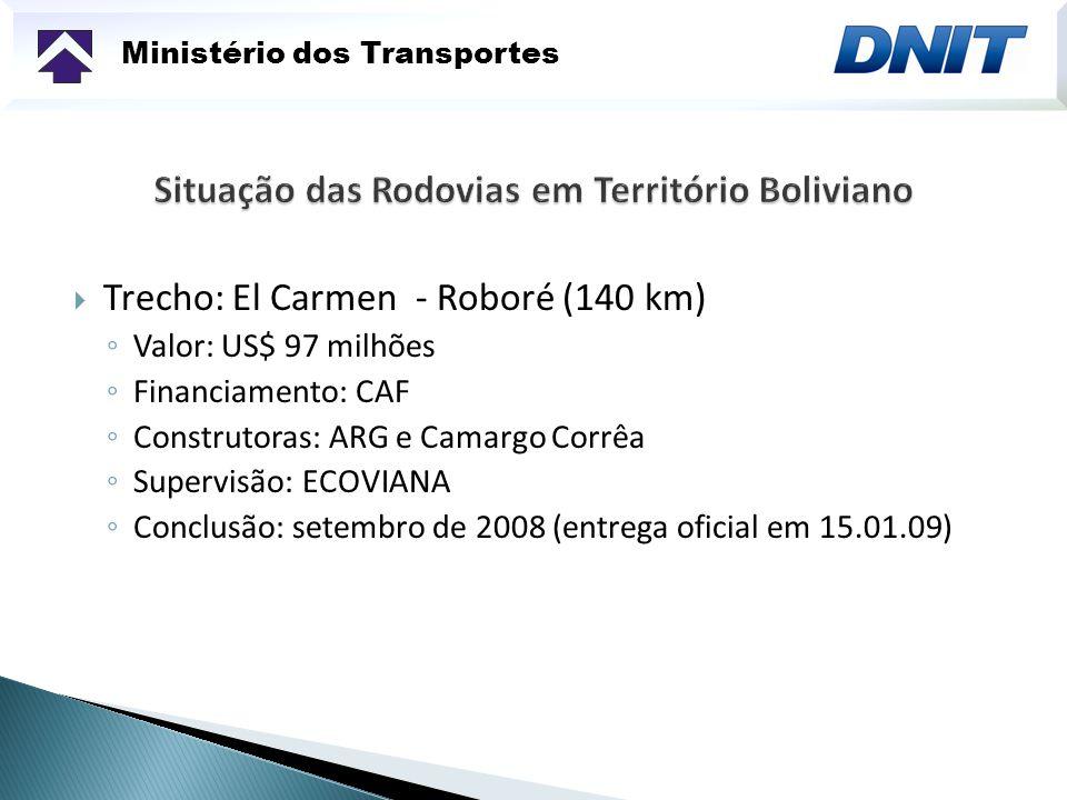 Ministério dos Transportes Trecho: El Carmen - Roboré (140 km) Valor: US$ 97 milhões Financiamento: CAF Construtoras: ARG e Camargo Corrêa Supervisão: