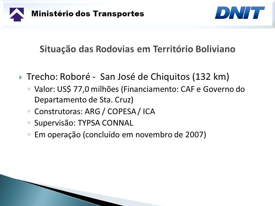 Ministério dos Transportes Trecho: Roboré - San José de Chiquitos (132 km) Valor: US$ 77,0 milhões (Financiamento: CAF e Governo do Departamento de St