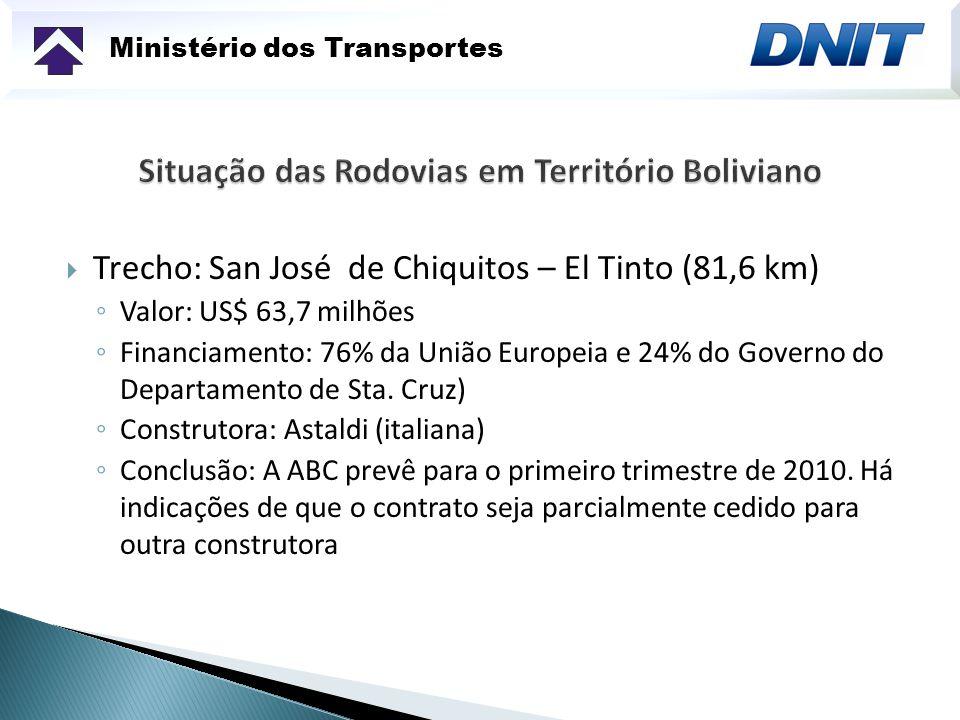 Ministério dos Transportes Trecho: San José de Chiquitos – El Tinto (81,6 km) Valor: US$ 63,7 milhões Financiamento: 76% da União Europeia e 24% do Go