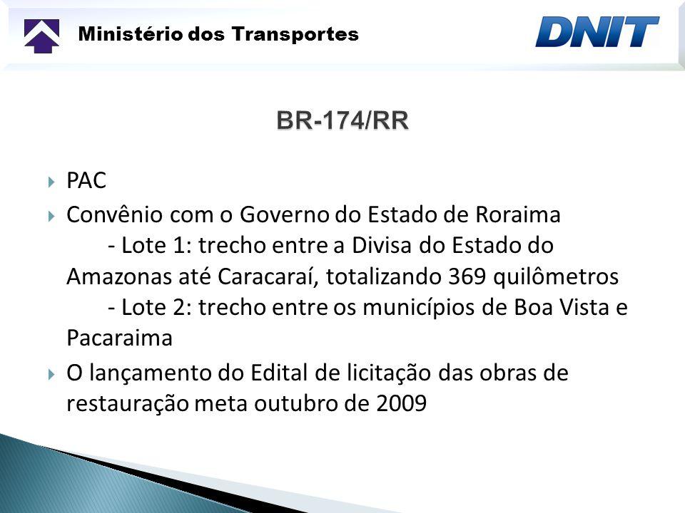 Ministério dos Transportes PAC Convênio com o Governo do Estado de Roraima - Lote 1: trecho entre a Divisa do Estado do Amazonas até Caracaraí, totali