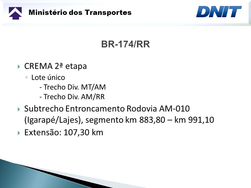 Ministério dos Transportes CREMA 2ª etapa Lote único - Trecho Div. MT/AM - Trecho Div. AM/RR Subtrecho Entroncamento Rodovia AM-010 (Igarapé/Lajes), s