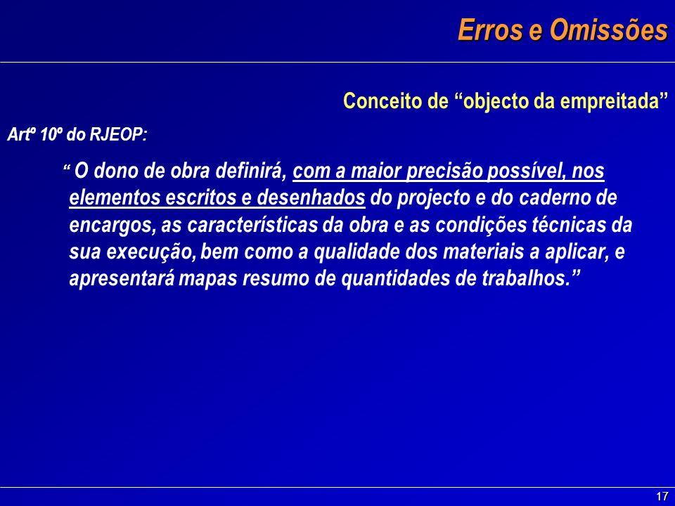 17 Erros e Omissões Conceito de objecto da empreitada Artº 10º do RJEOP: O dono de obra definirá, com a maior precisão possível, nos elementos escrito