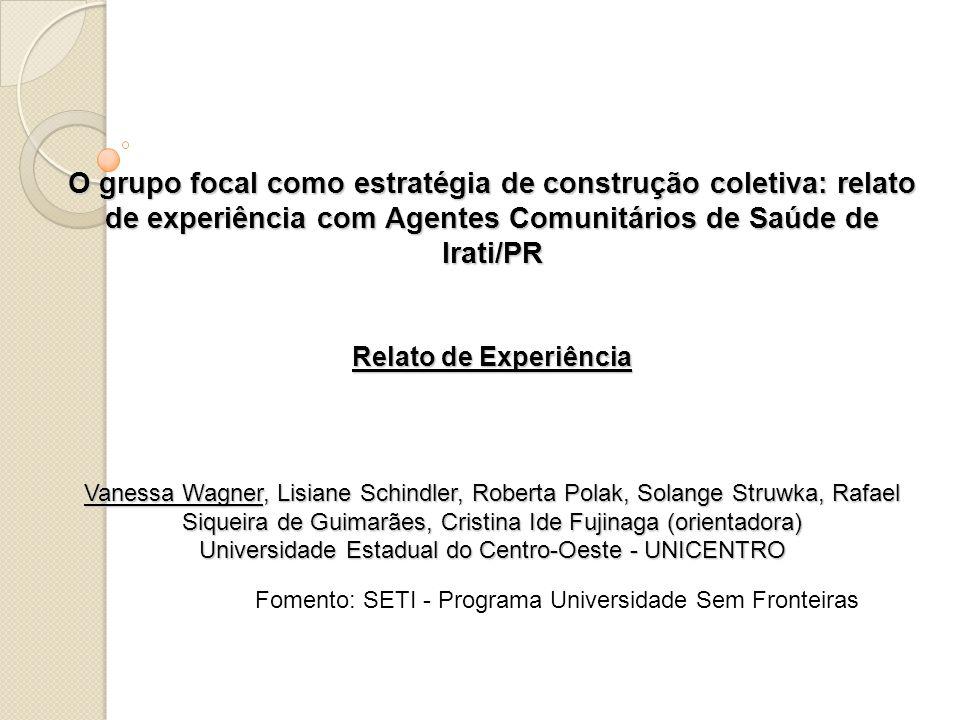 O grupo focal como estratégia de construção coletiva: relato de experiência com Agentes Comunitários de Saúde de Irati/PR Relato de Experiência Vaness