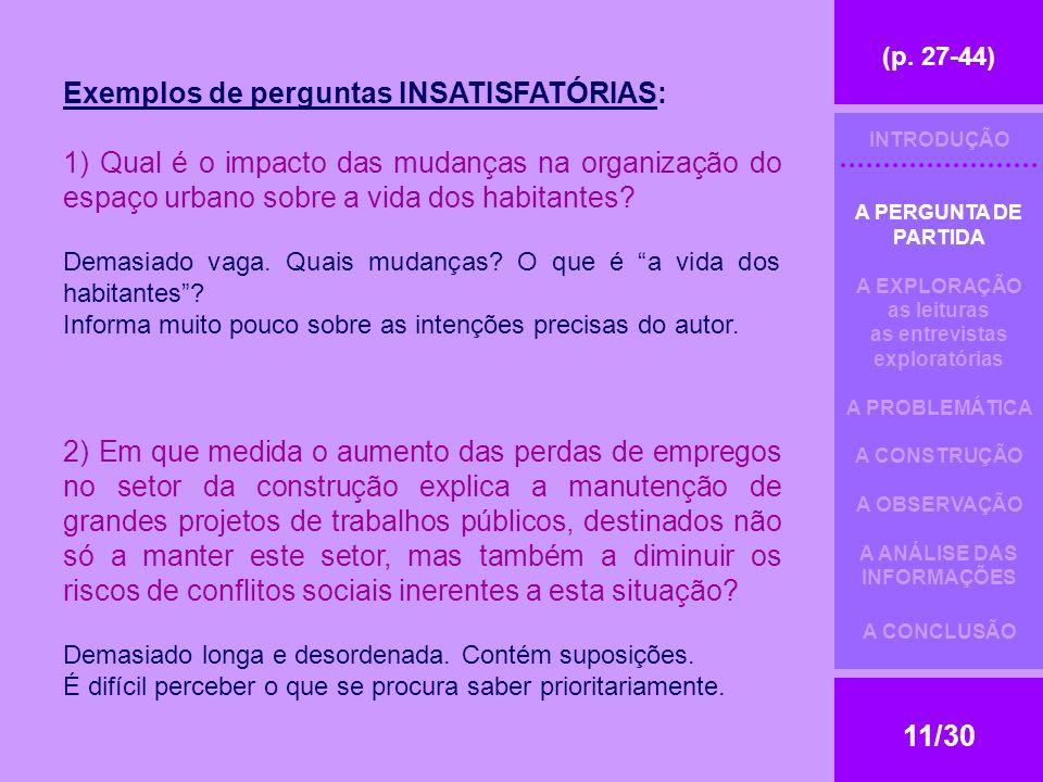 (p. 27-44) 11/30 Exemplos de perguntas INSATISFATÓRIAS: 1) Qual é o impacto das mudanças na organização do espaço urbano sobre a vida dos habitantes?