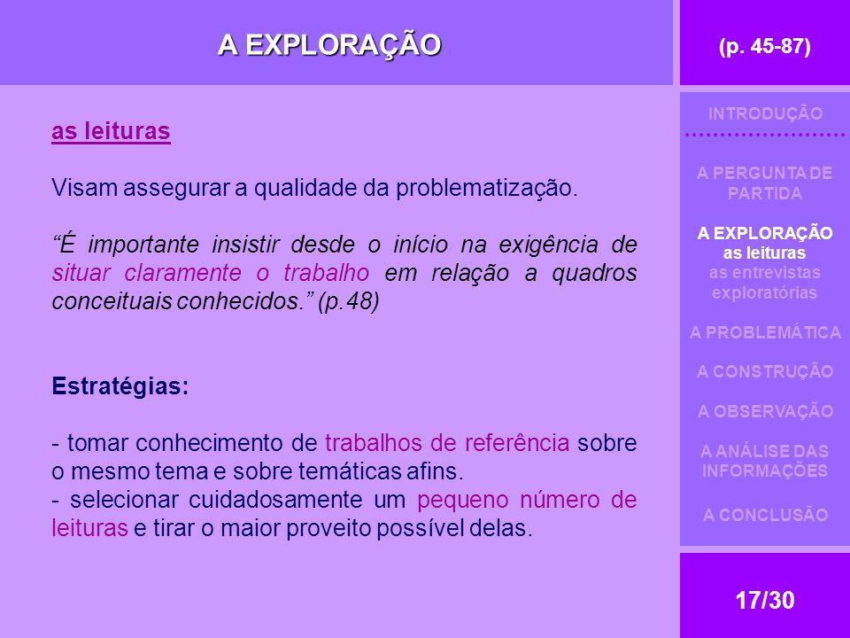 (p.45-87) 17/30 A EXPLORAÇÃO as leituras Visam assegurar a qualidade da problematização.