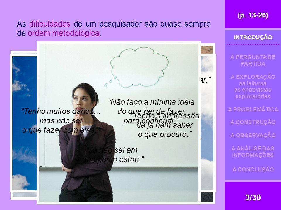 (p.13-26) 3/30 As dificuldades de um pesquisador são quase sempre de ordem metodológica.