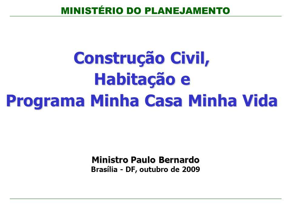 MINISTÉRIO DO PLANEJAMENTO Construção Civil, Habitação e Programa Minha Casa Minha Vida Ministro Paulo Bernardo Brasília - DF, outubro de 2009