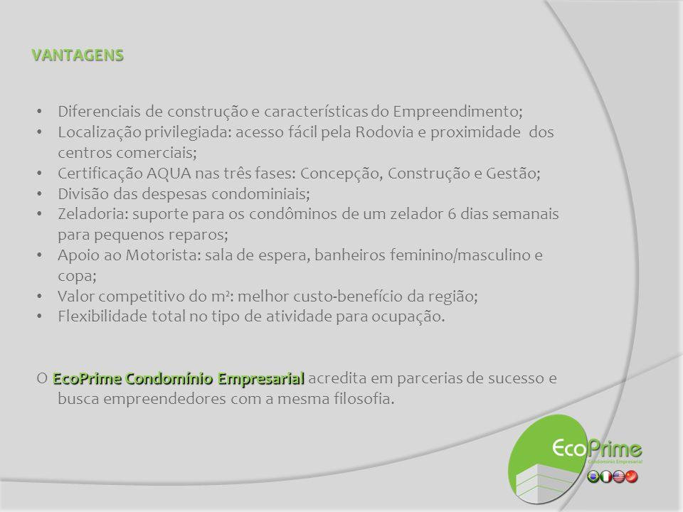 VANTAGENS Diferenciais de construção e características do Empreendimento; Localização privilegiada: acesso fácil pela Rodovia e proximidade dos centro