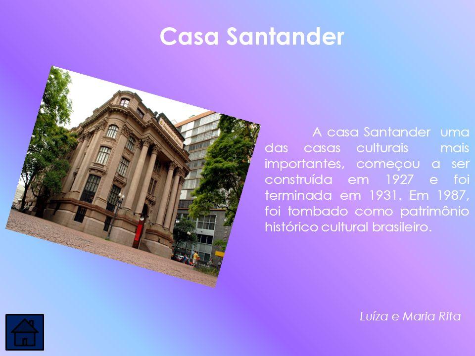 A casa Santander uma das casas culturais mais importantes, começou a ser construída em 1927 e foi terminada em 1931. Em 1987, foi tombado como patrimô