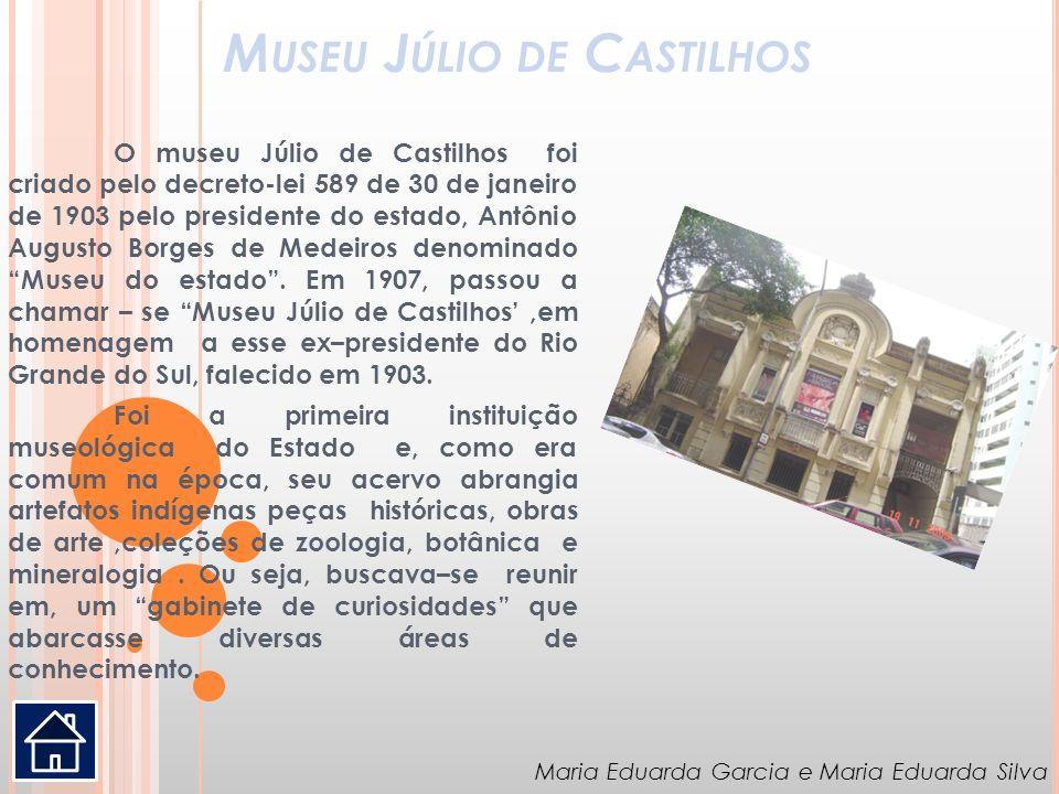 M USEU J ÚLIO DE C ASTILHOS O museu Júlio de Castilhos foi criado pelo decreto-lei 589 de 30 de janeiro de 1903 pelo presidente do estado, Antônio Aug